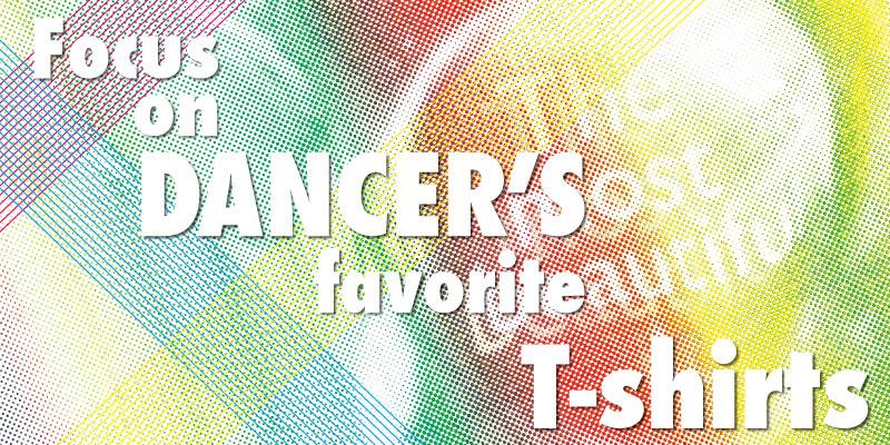 Dancer's T-shrits 特集!!
