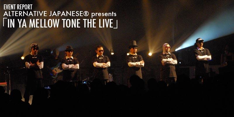 ALTERNATIVE JAPANESE® presents「IN YA MELLOW TONE THE LIVE」